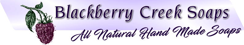 Blackberry Creek Soaps - All Natural Hand Made Soaps